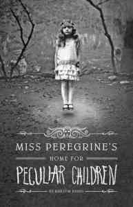 Miss Peregrine's Home for Peculiar Children, by Ransom Riggs